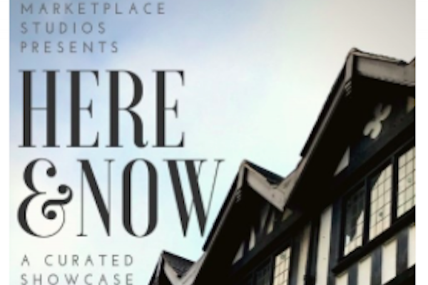 Market Place Studios presents Here and Now