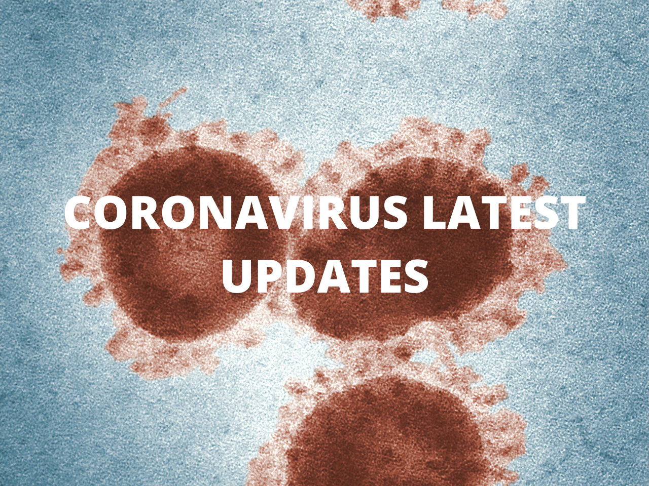 CORONAVIRUS LATEST UPDATES